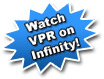 Watch VPR on Infinity!